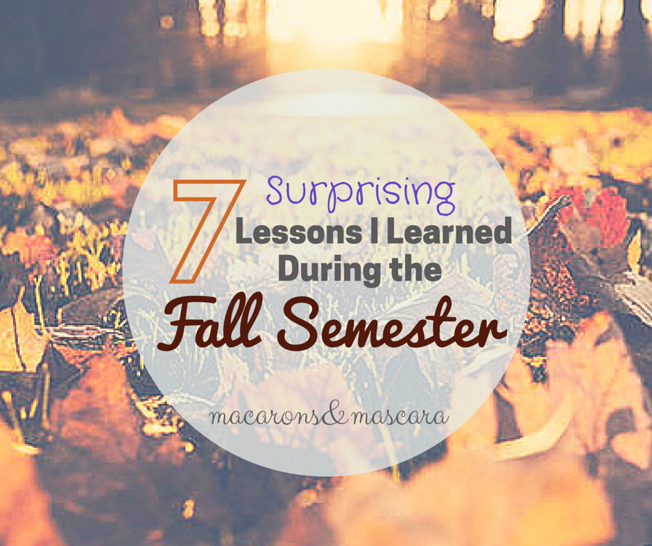 the valuable lessons i learned throughout the semester Things i learned during fall semester i will now share with you some of the lessons i learned from the fall semester is important if your goal is to find.