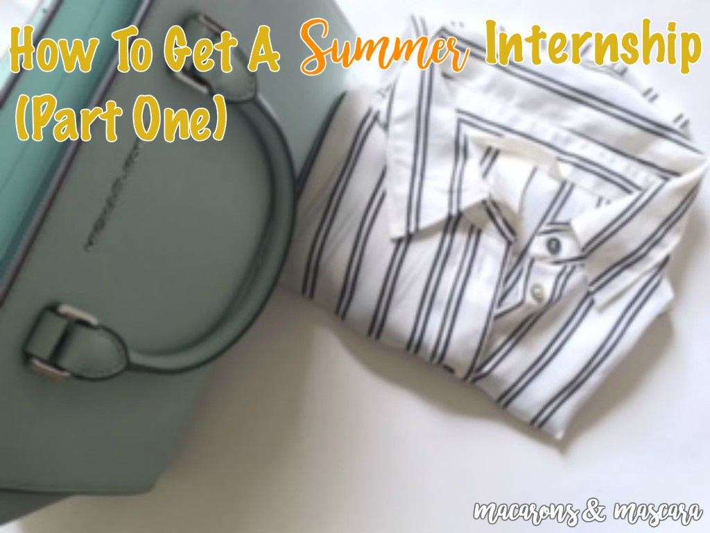 12 tips for getting a summer internship macarons mascara summer is upon us and for many college students that means searching for internships getting a summer job taking a summer class to catch up or stay ahead