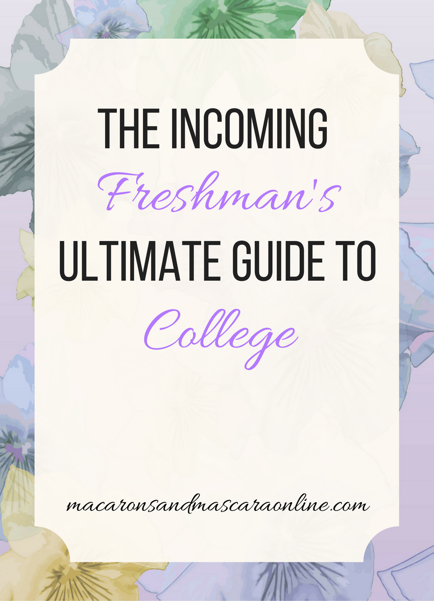 The Incoming Freshman's Ultimate Guide To College