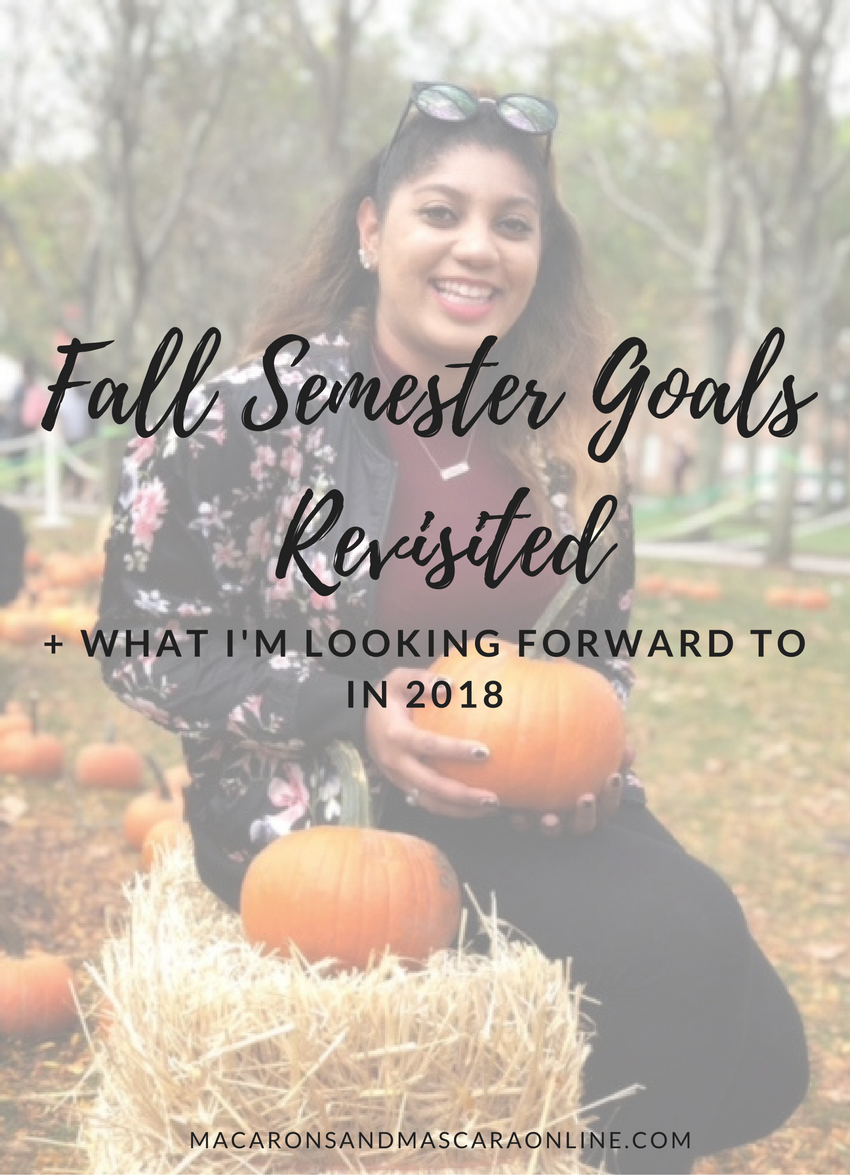 Fall Semester Goals Revisited + What I'm Looking Forward To In 2018