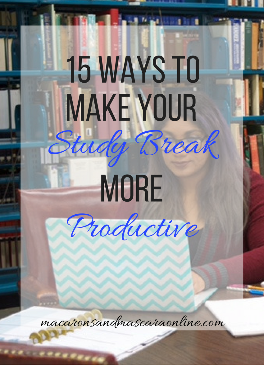 15 Ways To Make Your Study Break More Productive